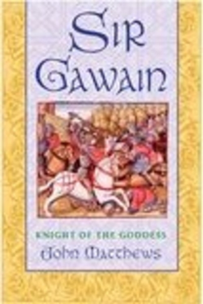 Sir Gawain, Knight of the Goddess by John Matthews