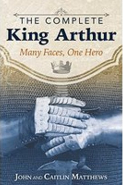 The Complete King Arthur by John & Caitlin Matthews