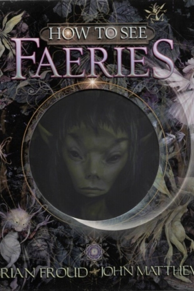 How to See Faeries by Brian Froud and John Matthews